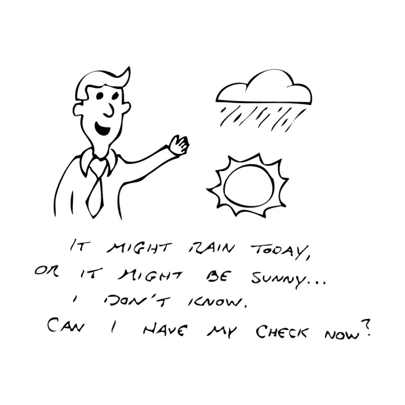 Every Weatherman Ever None  by jonathanleebyrd's Artist Shop