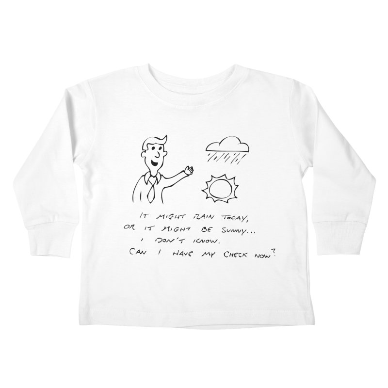 Every Weatherman Ever Kids Toddler Longsleeve T-Shirt by jonathanleebyrd's Artist Shop