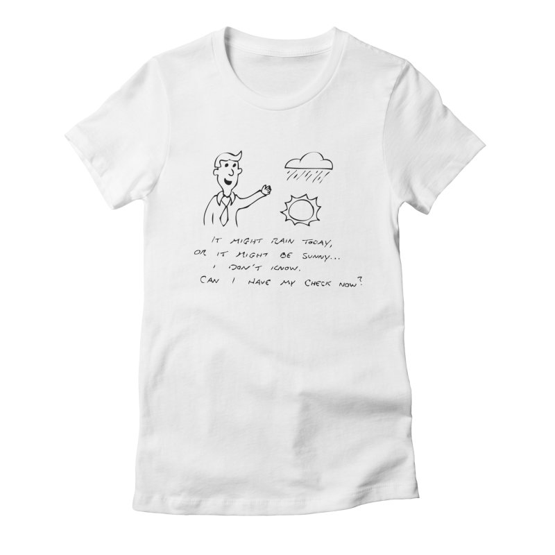 Every Weatherman Ever Women's Fitted T-Shirt by jonathanleebyrd's Artist Shop