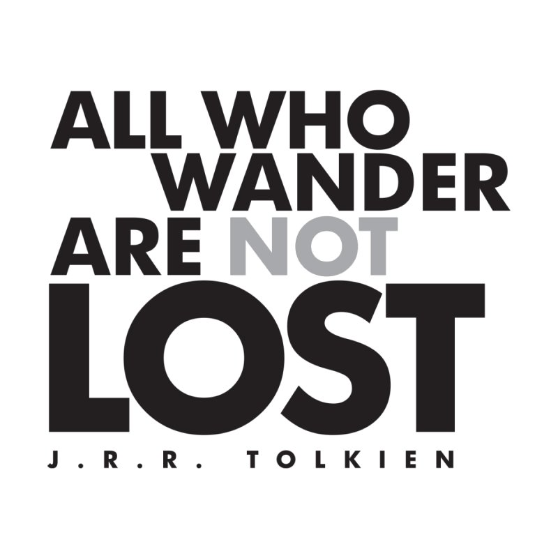 All who wander are not lost. J.R.R. Tolkien Quote by Jonathan Wilson