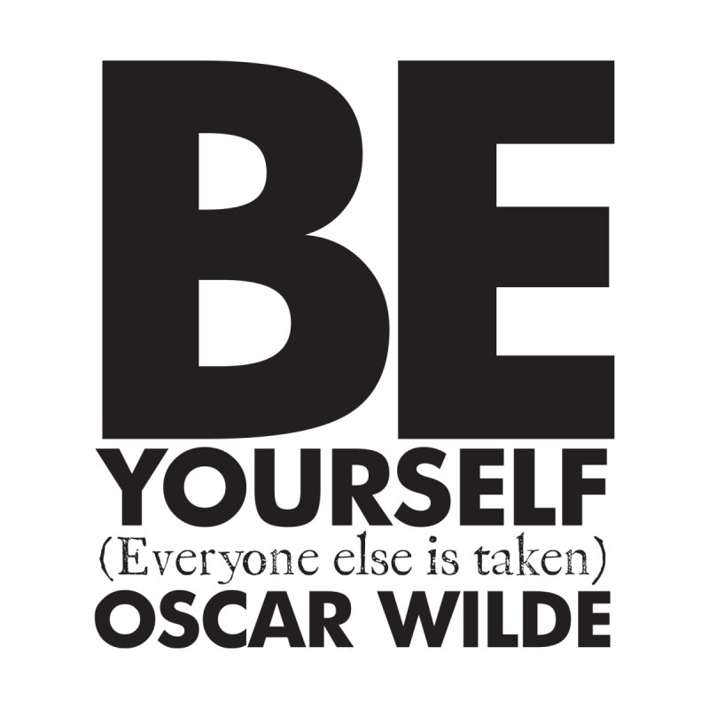 Be yourself, every else is taken. Oscar Wilde Quote by Jonathan Wilson