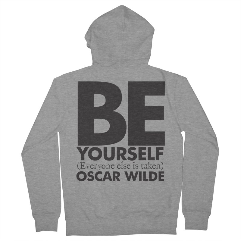 Be yourself, every else is taken. Oscar Wilde Quote Men's French Terry Zip-Up Hoody by Jonathan Wilson