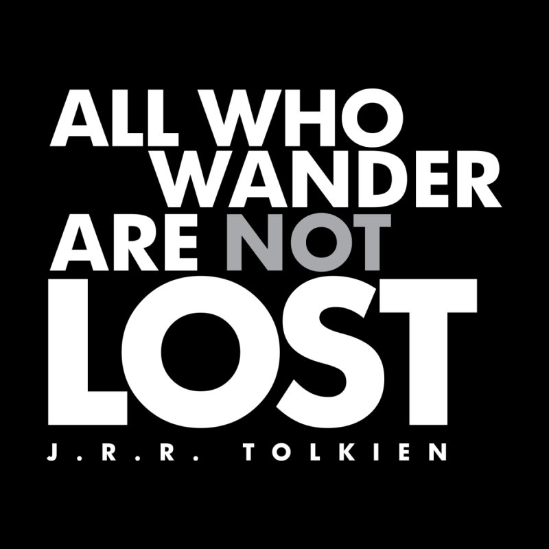 All who wander are not lost. Quote. Black Version by Jonathan Wilson
