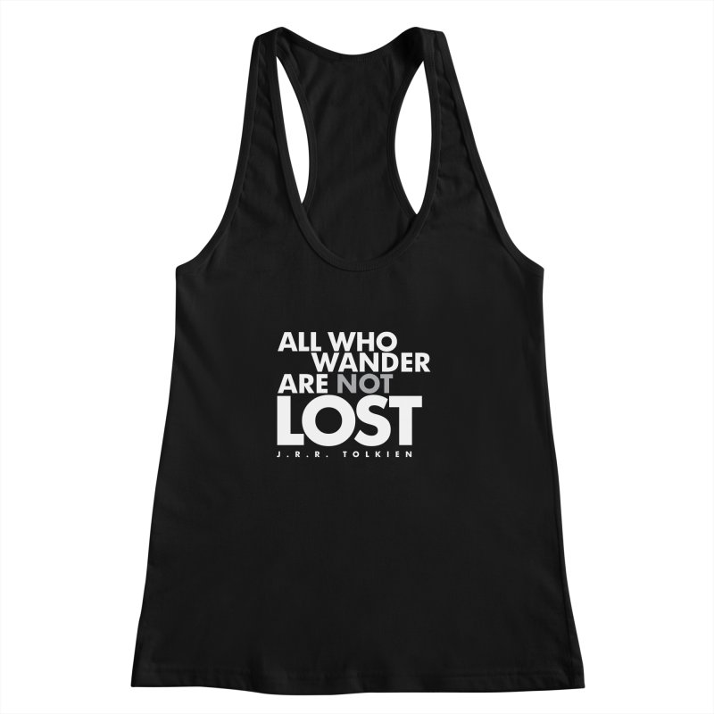 All who wander are not lost. Quote. Black Version Women's Racerback Tank by Jonathan Wilson
