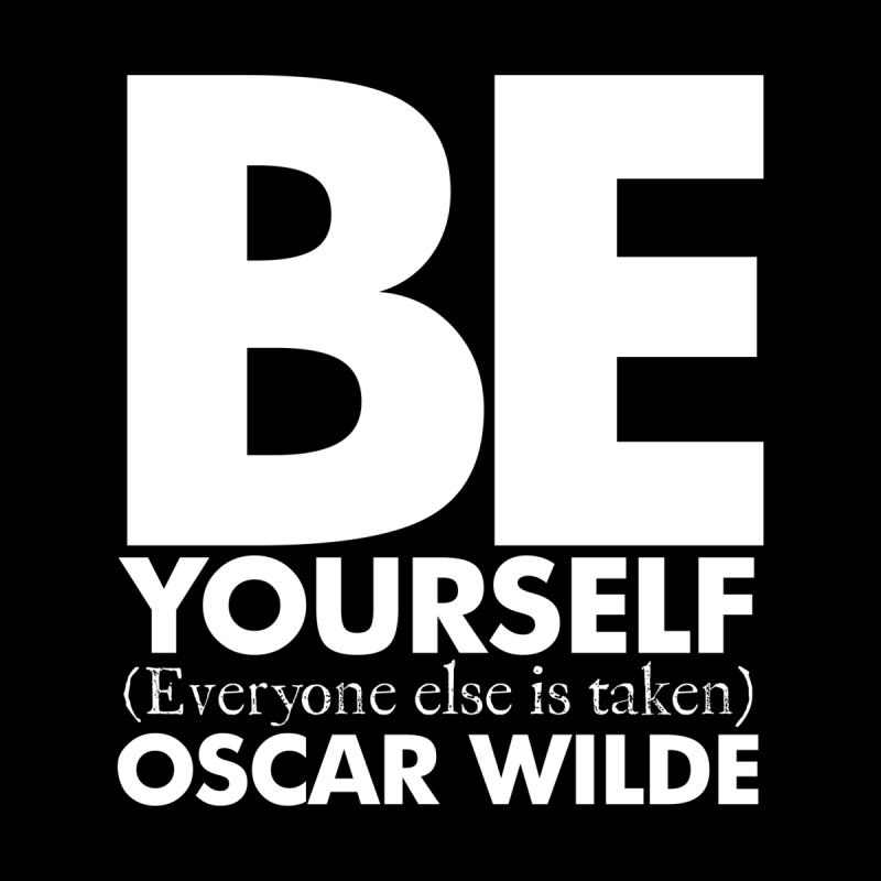 Be yourself, everone else is taken. Quote. Black version. by Jonathan Wilson