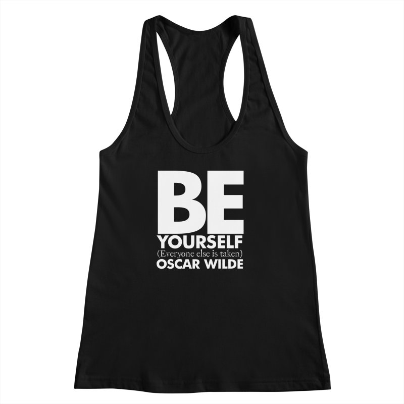 Be yourself, everone else is taken. Quote. Black version. Women's Racerback Tank by Jonathan Wilson