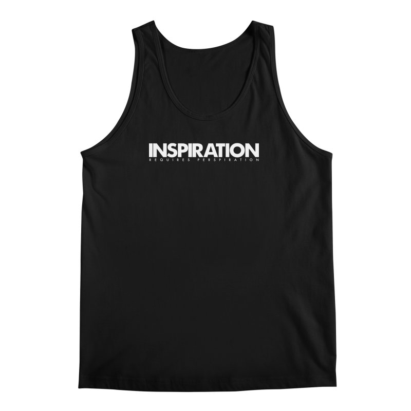 Inspiration Requires Perspiration Motivational Quote Men's Regular Tank by Jonathan Wilson