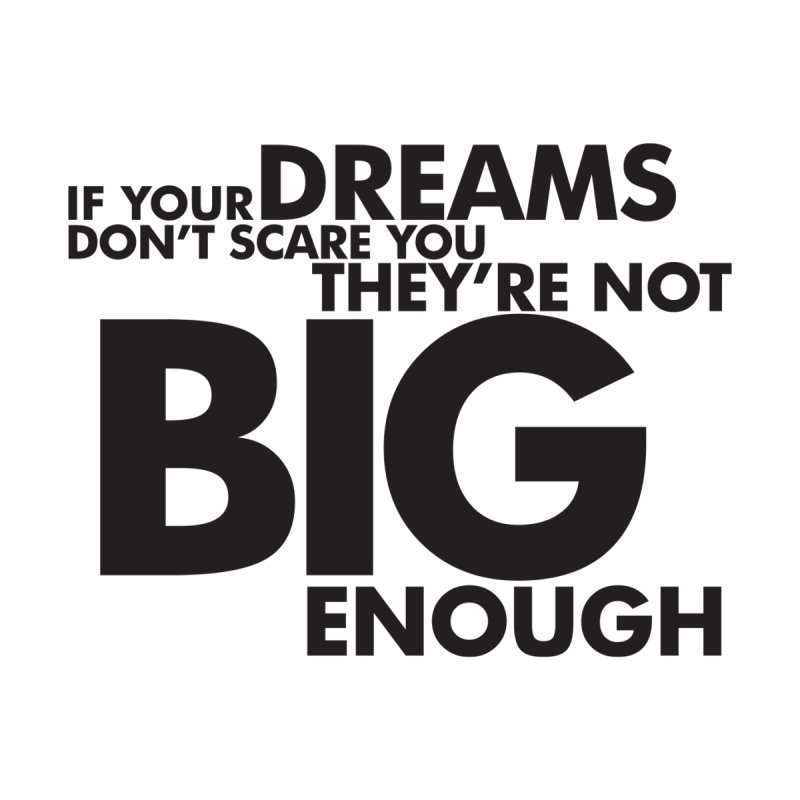 If you dreams don't scare you, they're not big enough. Quote by Jonathan Wilson