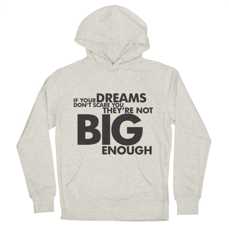 If you dreams don't scare you, they're not big enough. Quote Women's French Terry Pullover Hoody by Jonathan Wilson
