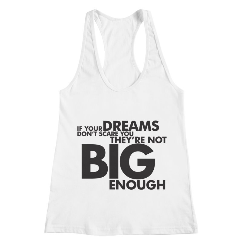 If you dreams don't scare you, they're not big enough. Quote Women's Racerback Tank by Jonathan Wilson