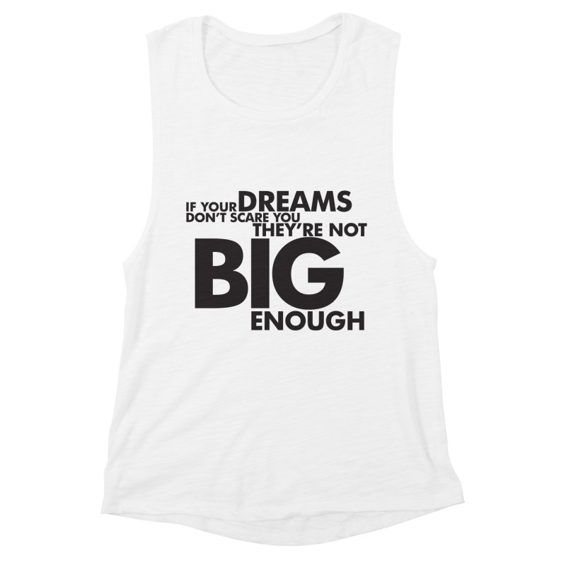 If you dreams don't scare you, they're not big enough. Quote Women's Muscle Tank by Jonathan Wilson