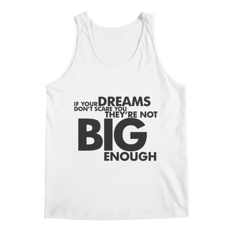 If you dreams don't scare you, they're not big enough. Quote Men's Regular Tank by Jonathan Wilson
