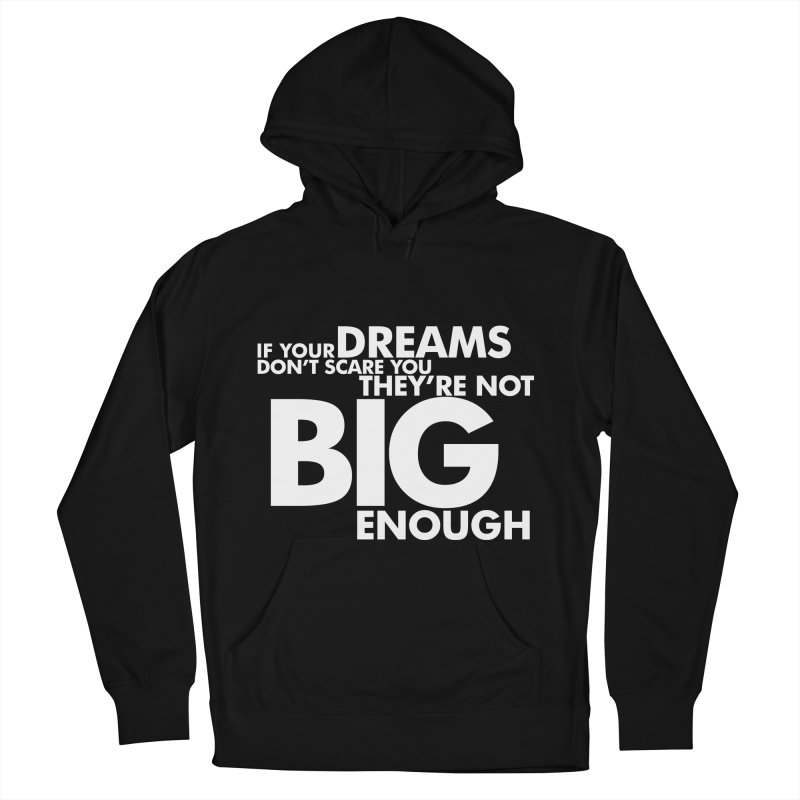 If you dreams don't scare you, they're not big enough. Quote. Reversed on Black Women's French Terry Pullover Hoody by Jonathan Wilson