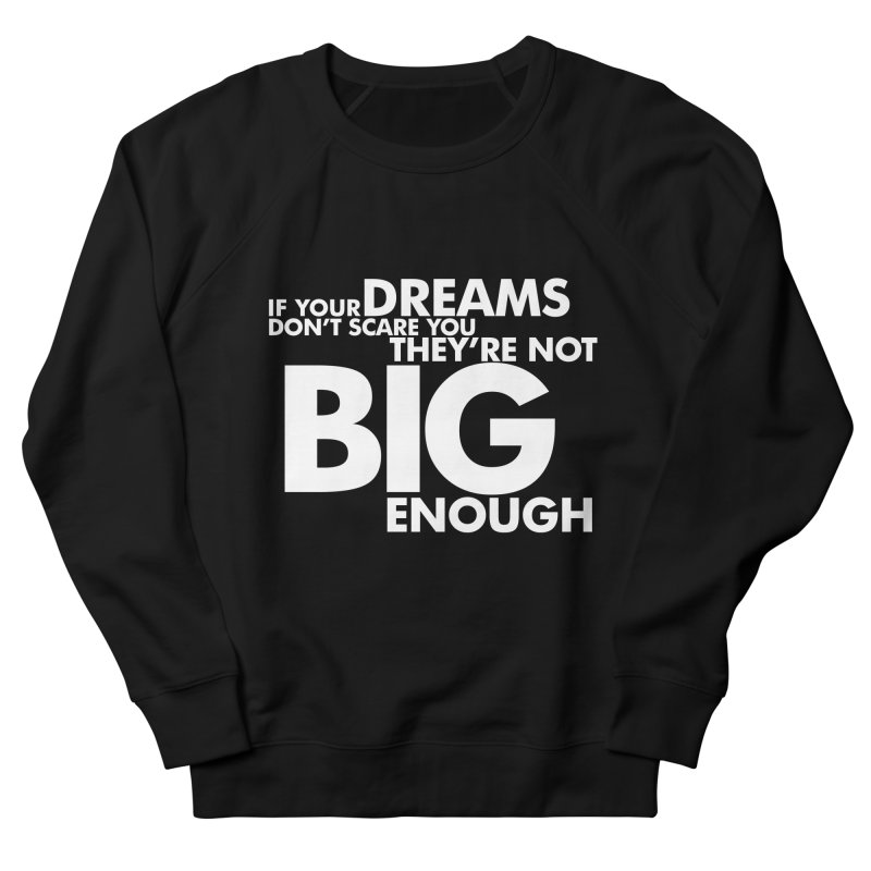 If you dreams don't scare you, they're not big enough. Quote. Reversed on Black Women's French Terry Sweatshirt by Jonathan Wilson