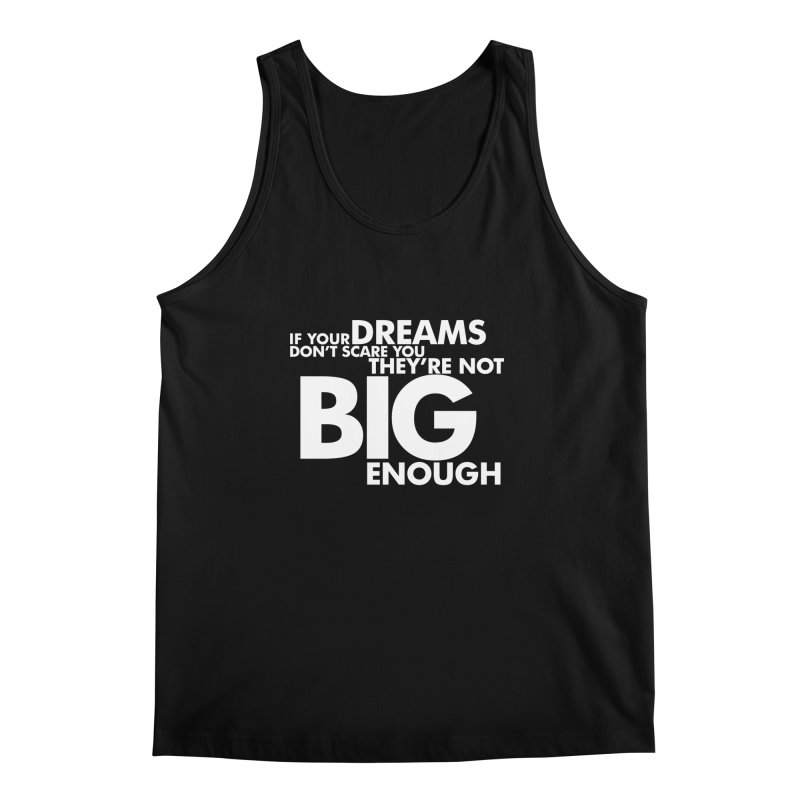 If you dreams don't scare you, they're not big enough. Quote. Reversed on Black Men's Regular Tank by Jonathan Wilson