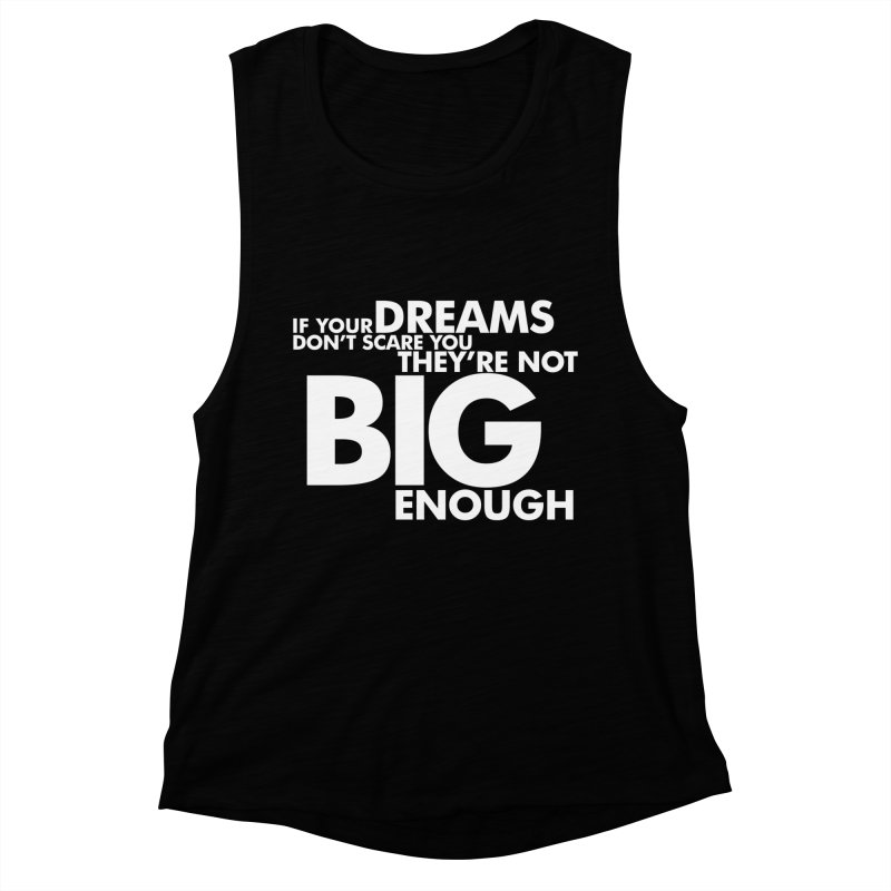 If you dreams don't scare you, they're not big enough. Quote. Reversed on Black Women's Muscle Tank by Jonathan Wilson