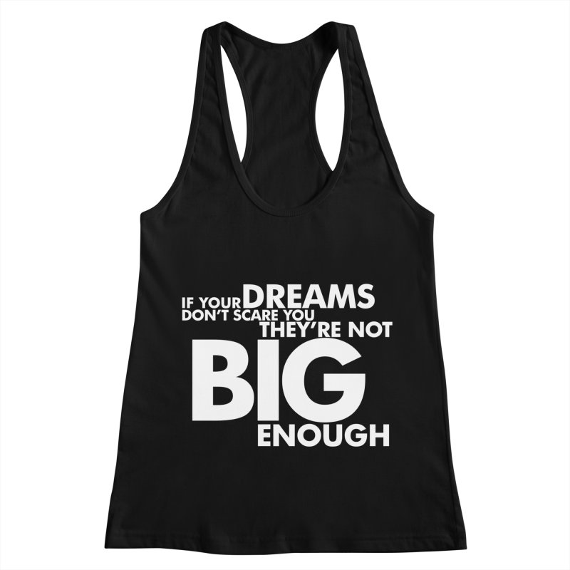 If you dreams don't scare you, they're not big enough. Quote. Reversed on Black Women's Racerback Tank by Jonathan Wilson