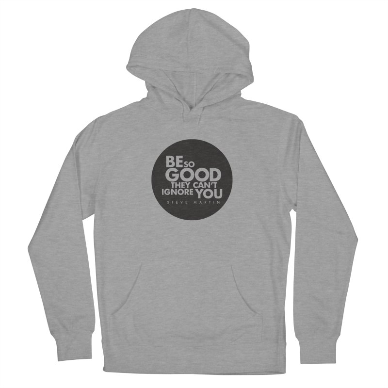 Be so good they can't ignore you. Steve Martin Quote Women's French Terry Pullover Hoody by Jonathan Wilson
