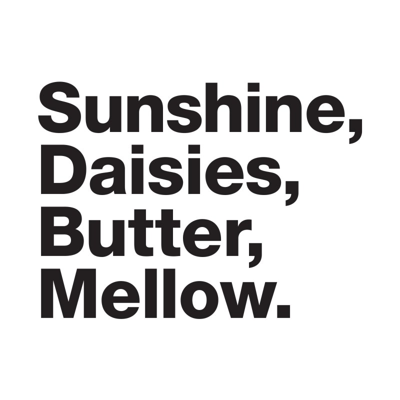 Sunshine, Daisies, Butter, Mellow Women's T-Shirt by Jon Gerlach's Artist Shop