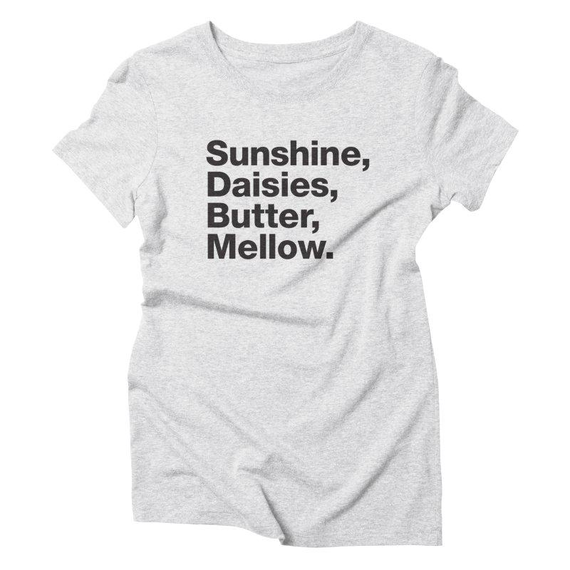 Sunshine, Daisies, Butter, Mellow Women's Triblend T-Shirt by Jon Gerlach's Artist Shop