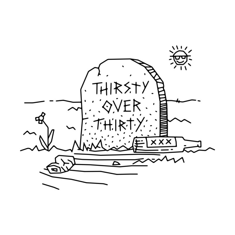Thirsty Over Thirty Men's T-Shirt by Jon Gerlach's Artist Shop