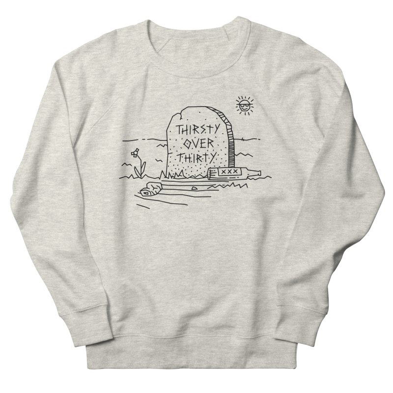Thirsty Over Thirty Men's French Terry Sweatshirt by Jon Gerlach's Artist Shop