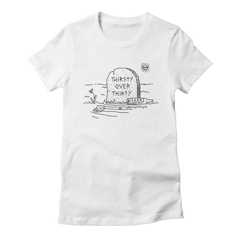 Thirsty Over Thirty Women's Fitted T-Shirt by Jon Gerlach's Artist Shop