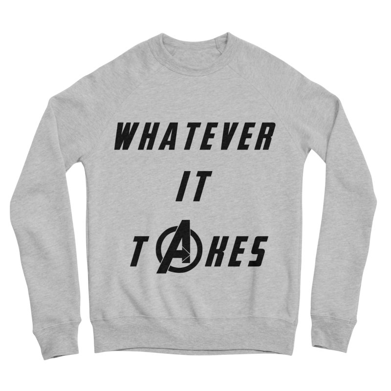 Avengers Endgame Whatever it takes Women's Sponge Fleece Sweatshirt by Game Of Thrones and others Collection