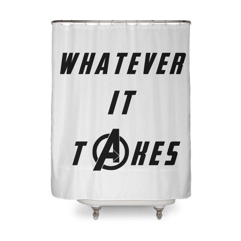 Avengers Endgame Whatever it takes Home Shower Curtain by Game Of Thrones and others Collection