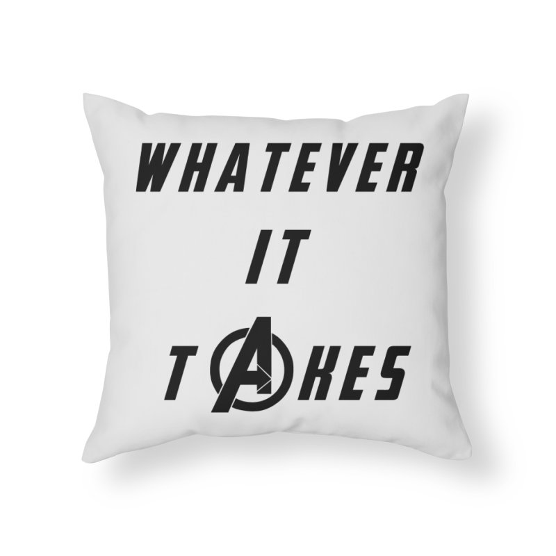 Avengers Endgame Whatever it takes Home Throw Pillow by Game Of Thrones and others Collection