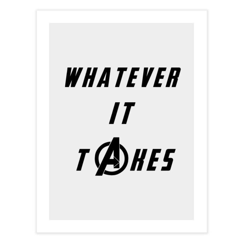 Avengers Endgame Whatever it takes Home Fine Art Print by Game Of Thrones and others Collection