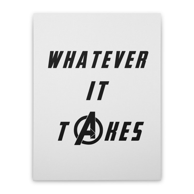Avengers Endgame Whatever it takes Home Stretched Canvas by Game Of Thrones and others Collection