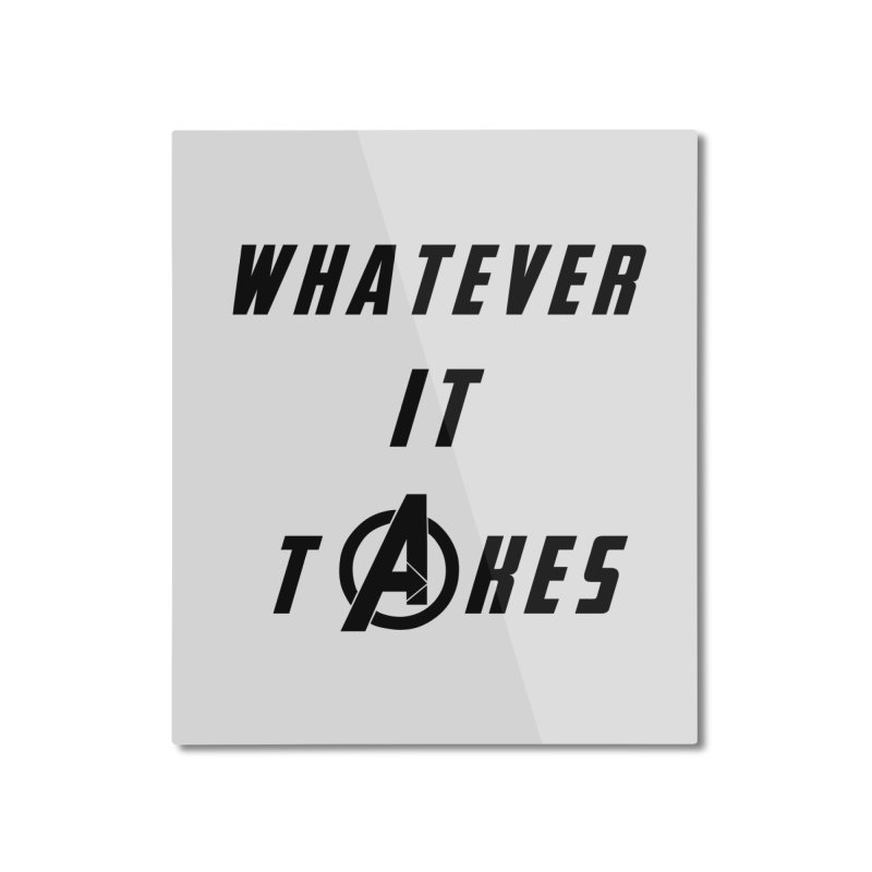 Avengers Endgame Whatever it takes Home Mounted Aluminum Print by Game Of Thrones and others Collection