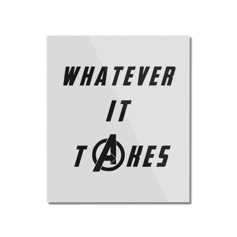 Avengers Endgame Whatever it takes Home Mounted Acrylic Print by Game Of Thrones and others Collection
