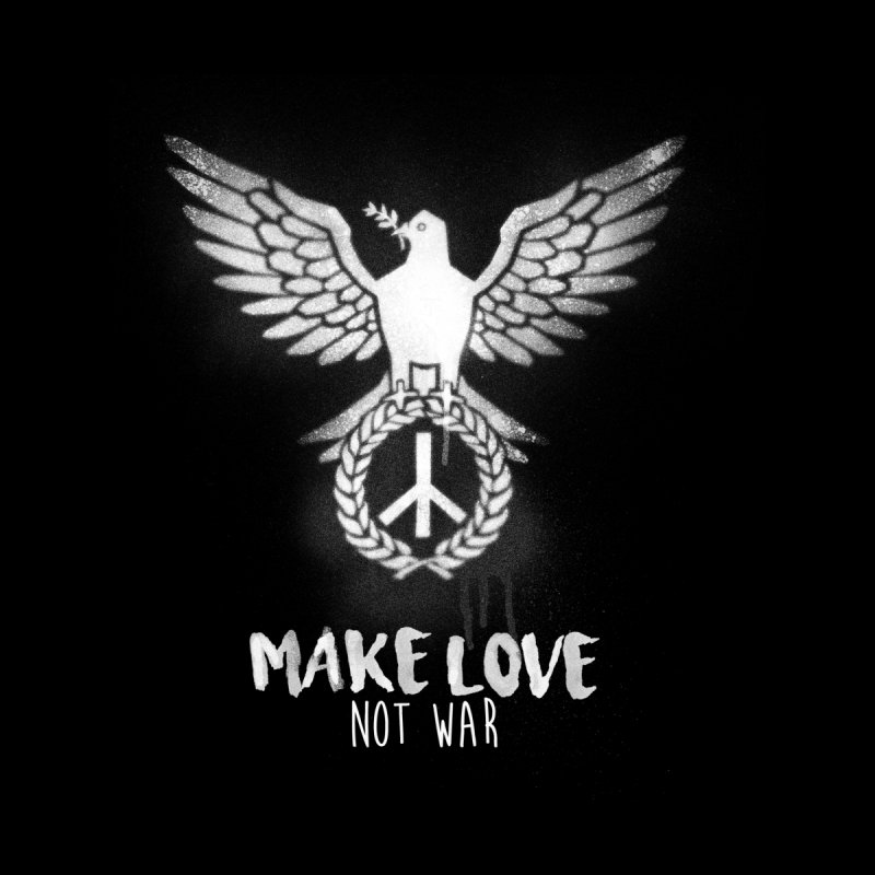 Make LOVE not war by Jordy The Gnome's Artist Shop