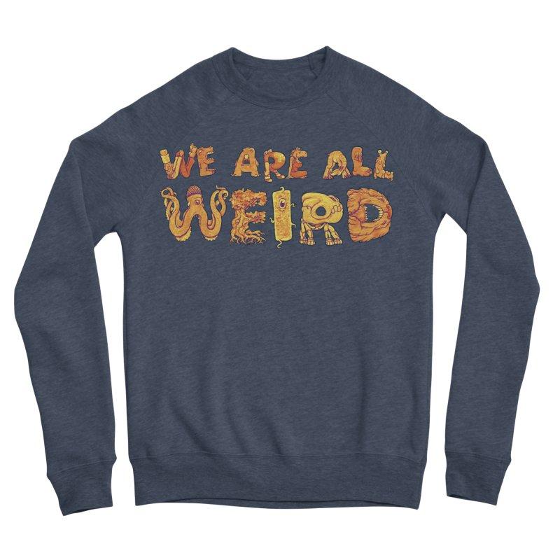 We Are All Weird Men's Sponge Fleece Sweatshirt by joshbillings's Artist Shop
