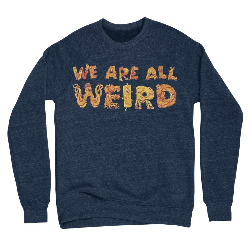 We Are All Weird Women's Sponge Fleece Sweatshirt by joshbillings's Artist Shop