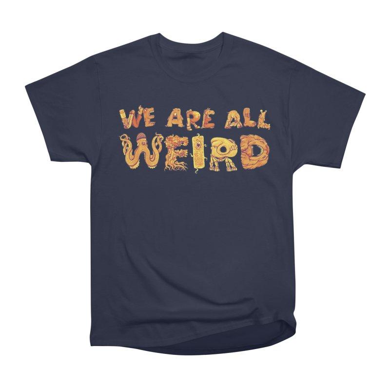 We Are All Weird Women's Heavyweight Unisex T-Shirt by joshbillings's Artist Shop