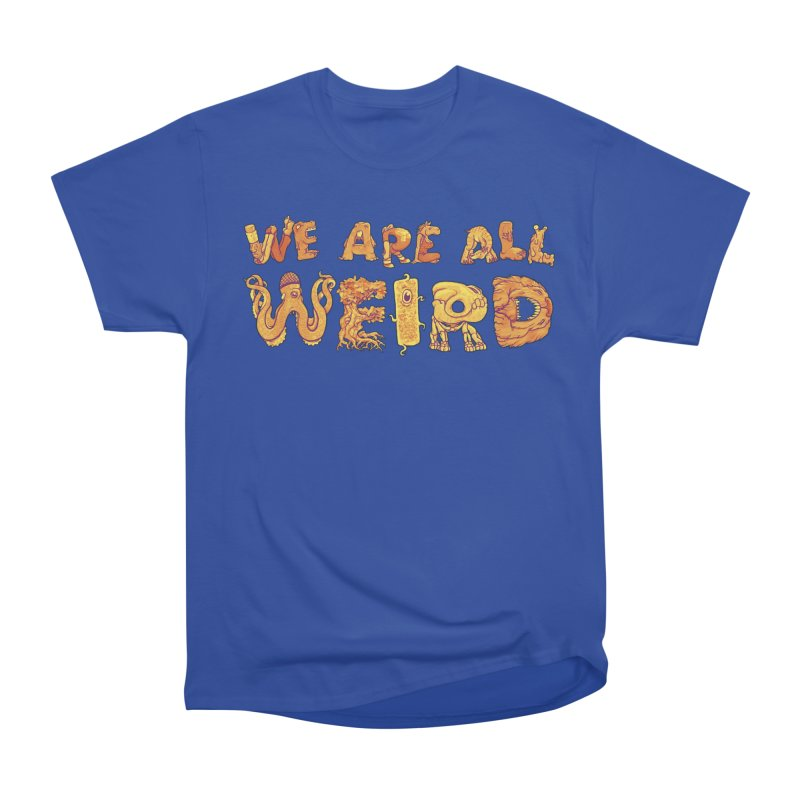 We Are All Weird Men's Heavyweight T-Shirt by joshbillings's Artist Shop