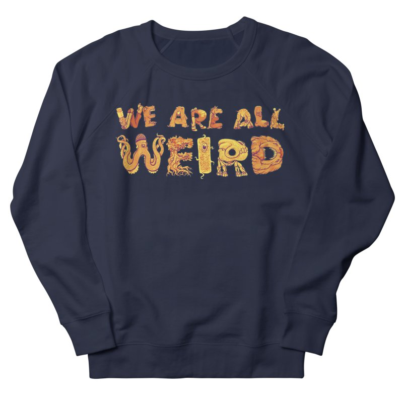 We Are All Weird Women's French Terry Sweatshirt by joshbillings's Artist Shop