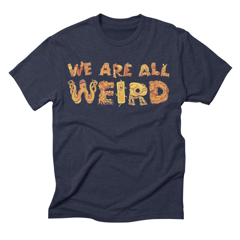 We Are All Weird Men's Triblend T-Shirt by joshbillings's Artist Shop