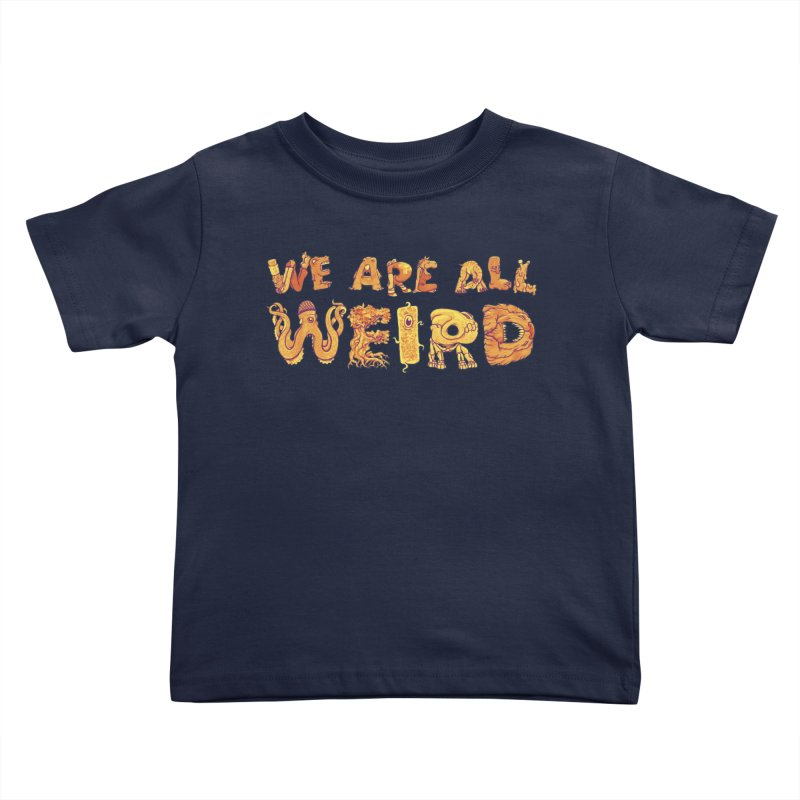 We Are All Weird Kids Toddler T-Shirt by joshbillings's Artist Shop