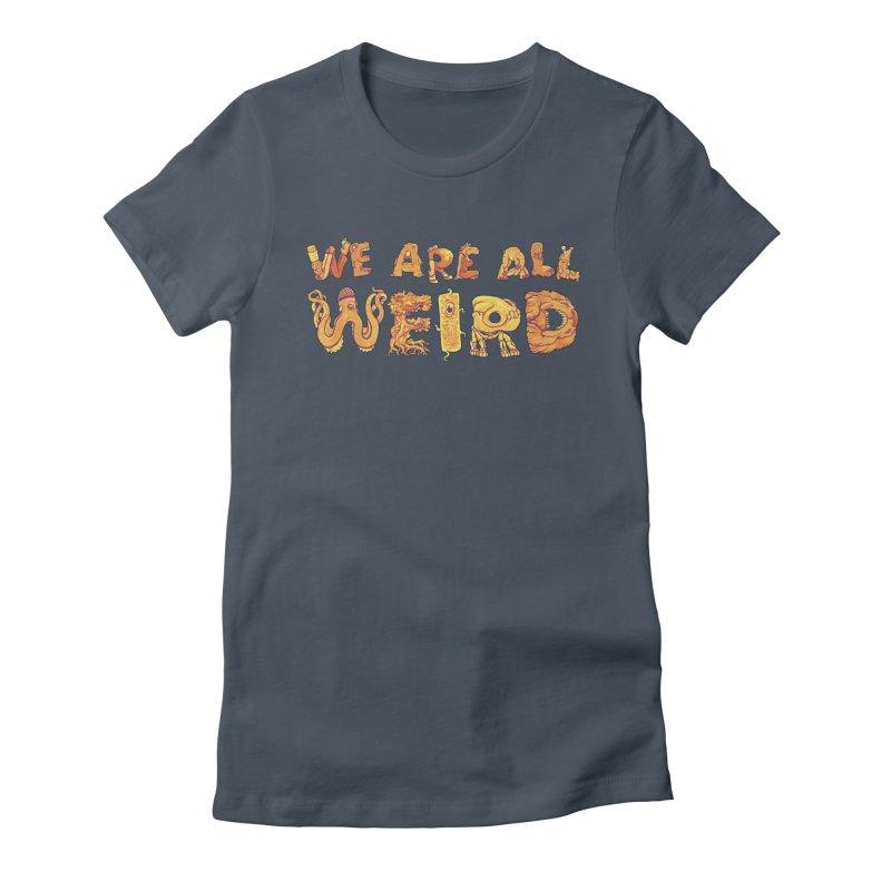 We Are All Weird Women's T-Shirt by joshbillings's Artist Shop