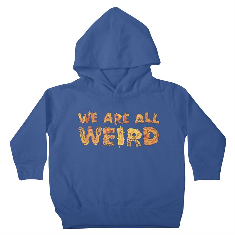We Are All Weird Kids Toddler Pullover Hoody by joshbillings's Artist Shop