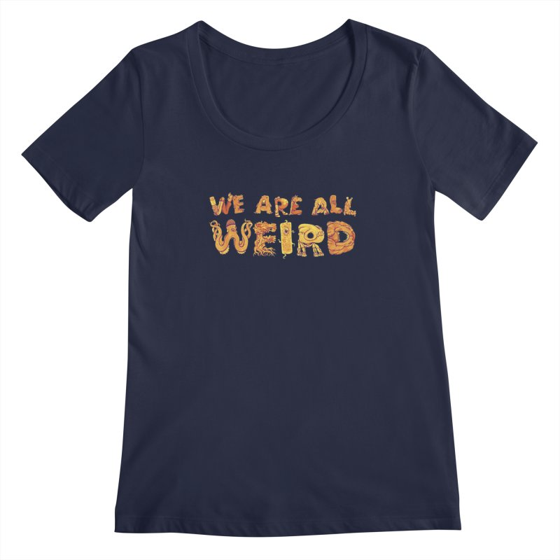 We Are All Weird Women's Regular Scoop Neck by joshbillings's Artist Shop