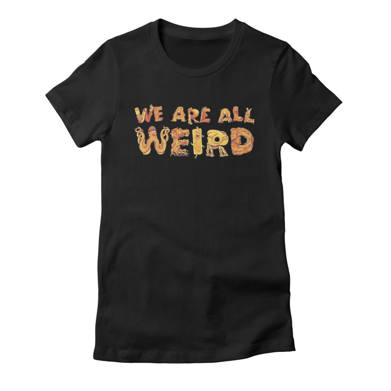 We Are All Weird Women's Fitted T-Shirt by joshbillings's Artist Shop