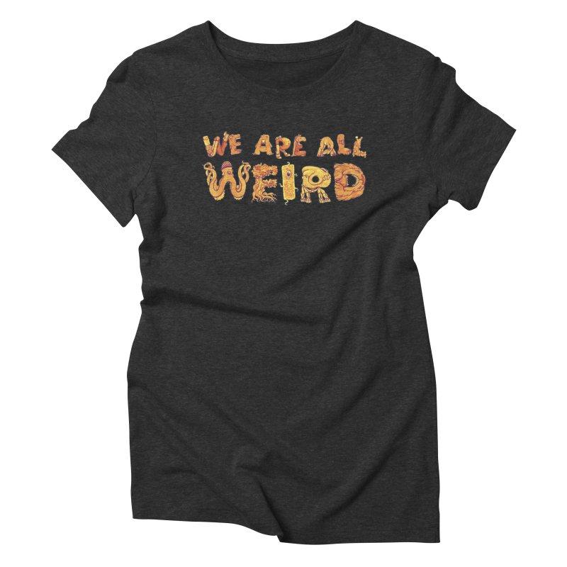We Are All Weird Women's Triblend T-Shirt by joshbillings's Artist Shop