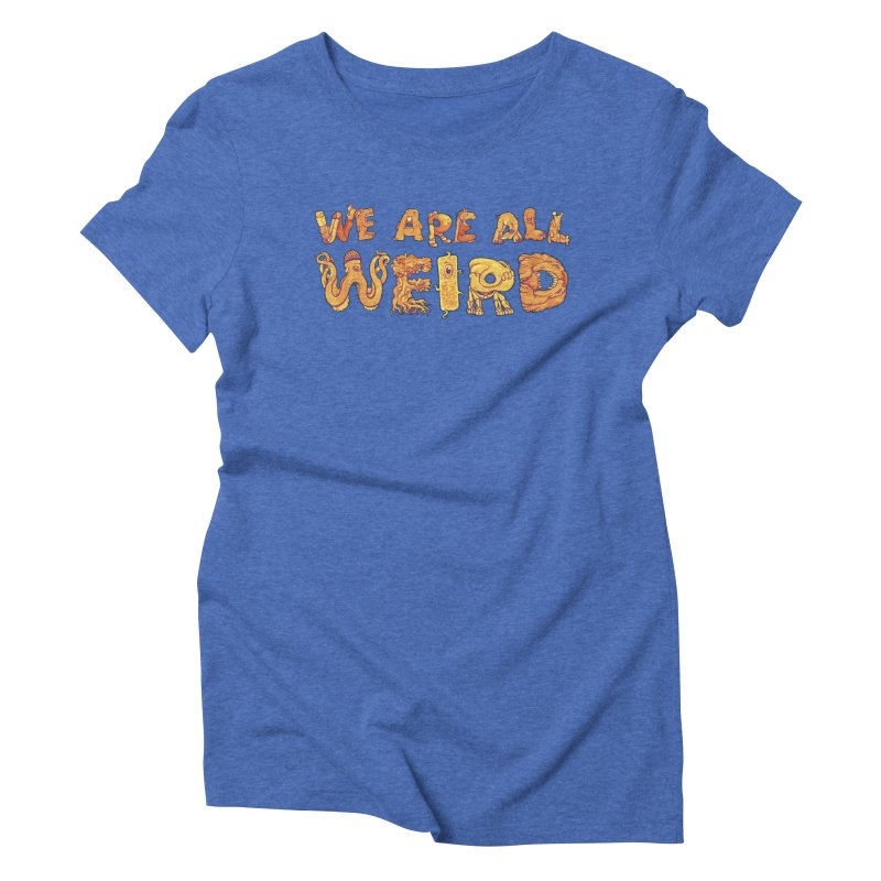 We Are All Weird Women's Triblend T-Shirt by joshbillings's Artist Shop