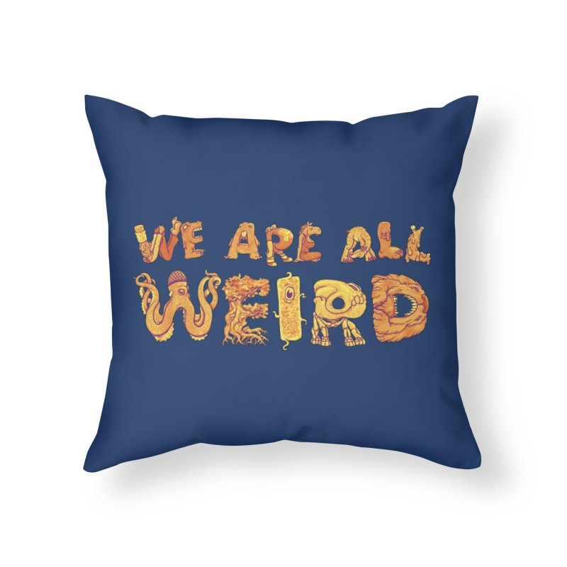 We Are All Weird Home Throw Pillow by joshbillings's Artist Shop