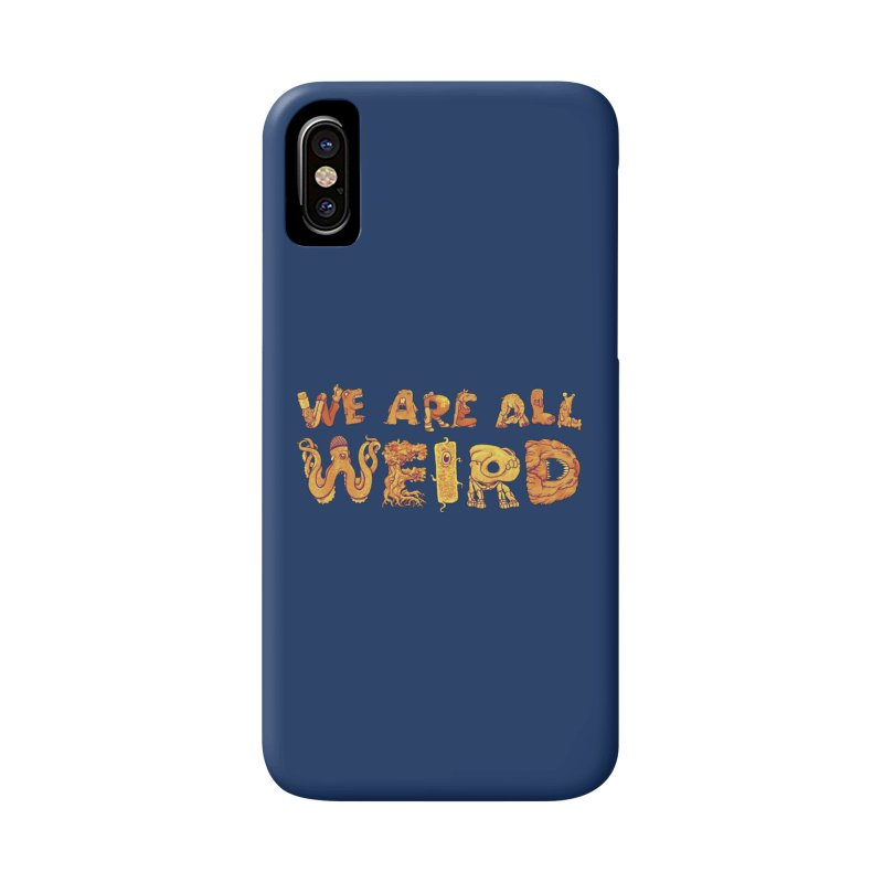 We Are All Weird Accessories Phone Case by joshbillings's Artist Shop